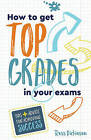 How to Get Top Grades in Your Exams: Tips and Advice for Achieving Success by Ross Dickinson (Paperback, 2017)