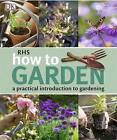 RHS How to Garden: A Practical Introduction to Gardening by DK (Paperback, 2011)