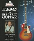 The Man Who Invented the Electric Guitar: The Genius of Les Paul by Edwin Brit Wyckoff (Hardback, 2013)