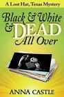 Black & White & Dead All Over  : A Lost Hat, Texas Mystery by Anna Castle (Paperback / softback, 2015)