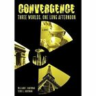 Convergence Three Worlds One Long Afternoon by Hartman William Xlibris Corp