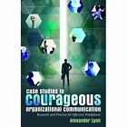 Case Studies in Courageous Organizational Communication: Research and Practice for Effective Workplaces by Alexander Lyon (Paperback, 2016)
