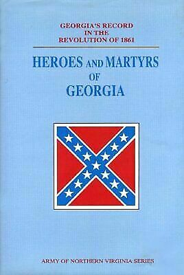 Heroes and Martyrs of Georgia: Georgia's Record in the Revolution of 1861
