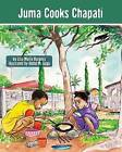 Juma Cooks Chapati: The Tanzania Juma Stories by Lisa Maria Burgess (Paperback / softback, 2013)