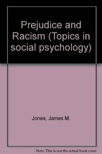 Prejudice and Racism (Topics in social psychology) by Jones, James M. Hardback
