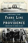Aboard the Fabre Line to Providence: Immigration to Rhode Island by Patrick T Conley, William J Jennings (Paperback / softback, 2013)
