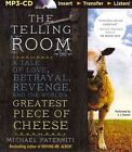The Telling Room: A Tale of Love, Betrayal, Revenge, and the World's Greatest Piece of Cheese by Michael Paterniti (CD-Audio, 2014)