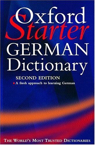 The Oxford Starter German Dictionary (Oxford Starter Dictionaries) By Neil Morr