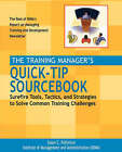 The Training Manager's Quick-tip Sourcebook: Surefire Tools, Tactics and Strategies to Solve Common Training Challenges by Susan C. Patterson, Institute of Management and Administration (IOMA) (Hardback, 2003)