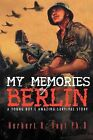 My Memories of Berlin: A Young Boy's Amazing Survival Story by Herbert R Vogt Ph D (Paperback / softback, 2012)