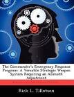 The Commander's Emergency Response Program: A Versatile Strategic Weapon System Requiring an Azimuth Adjustment by Rick L Tillotson (Paperback / softback, 2012)