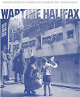 Wartime Halifax: The Photo History of a Canadian City at War -- 1939--1945 by William D. Naftel (Paperback, 2009)