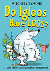 Do Igloos Have Loos? by Mitchell Symons (Hardback, 2010)