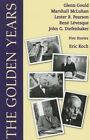 The Golden Years: Encounters With Glenn Gould, Marshall McLuhan, Lester B. Pearson, Rene Leveques and John G. Diefenbaker by Eric Koch (Paperback, 2013)