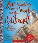You Wouldn't Want to Work on the Railroad!: A Track You'd Rather Not Go Down by Ian Graham (Paperback / softback, 2014)