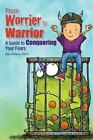 From Worrier to Warrior : A Guide to Conquering Your Fears by Dan Peters (2013, Paperback)