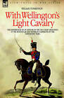 With Wellington's Light Cavalry - The Experiences of an Officer of the 16th Light Dragoons in the Peninsular and Waterloo Campaigns of the Napoleonic Wars by LT Colonel William Tomkinson (Hardback, 2006)