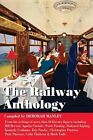 The Railway Anthology: A Collection of Short Extracts from More Than 50 Literary Figures on the Subject of Railways and Journeys by Train by Trailblazer Publications (Hardback, 2014)