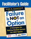 Facilitator's Guide to Failure is Not an Option: 6 Principles for Making Student Success the Only Option by Alan M. Blankstein (Paperback, 2009)