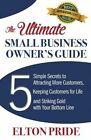 The Ultimate Small Business Owner's Guide: 5 Simple Secrets to Attracting More Customers, Keeping Customers for Life and Striking Gold with Your Botto by Elton Pride (Paperback / softback, 2013)