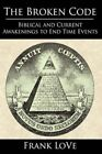 The Broken Code Biblical and Current Awakenings to End Time Events 9781434309228