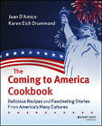 The Coming to America Cookbook: Delicious Recipes and Fascinating Stories from America's Many Cultures by Joan D'Amico, Karen Eich Drummond (Paperback, 2005)
