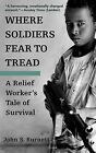 Where Soldiers Fear to Tread: A Relief Worker's Tale of Survival by John S Burnett (Paperback / softback, 2006)