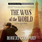 The Ways of the World: A James Maxted Thriller by Robert Goddard (CD-Audio, 2015)