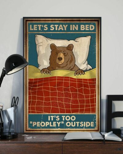 Camping Bear Let/'s Stay In Bed Too Peopley Outside Art Print Poster No Frame