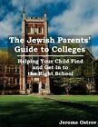 The Jewish Parents' Guide to Colleges: Helping Your Child Find and Get Into the Right College by Jerome Ostrov (Paperback / softback, 2014)