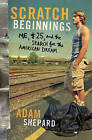 Scratch Beginnings: Me, $25, and the Search for the American Dream by Adam W Shepard (Hardback)