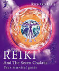 Reiki And The Seven Chakras: Your Essential Guide to the First Level by Richard Ellis (Paperback, 2002)