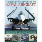 The Illustrated Guide to Naval Aircraft by Francis Crosby (Paperback, 2014)