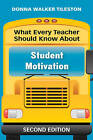 What Every Teacher Should Know About Student Motivation by Donna E. Walker Tileston (Paperback, 2010)