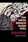 Fear and the Making of Foreign Policy: Europe and Beyond by Raymond Taras (Paperback, 2015)