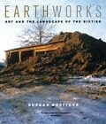 Earthworks: Art and the Landscape of the Sixties by Suzaan Boettger (Paperback, 2004)
