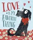 Love Is My Favorite Thing by Emma Chichester Clark (Hardback, 2015)