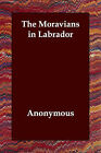 The Moravians in Labrador by Anonymous (Paperback / softback, 2006)