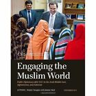 Engaging the Muslim World: Public Diplomacy After 9/11 in the Arab Middle East, Afghanistan, and Pakistan by Walter Douglas, Jeanne Neal (Paperback, 2013)