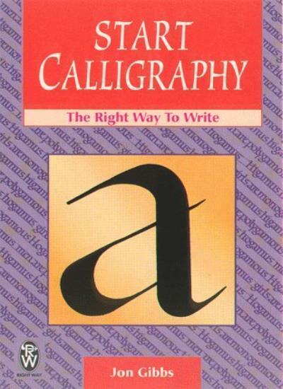 Start Calligraphy: Right Way to Write (Right Way Series),Jon Gibbs