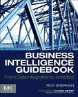 Business Intelligence Guidebook: From Data Integration to Analytics by Rick Sherman (Paperback, 2014)
