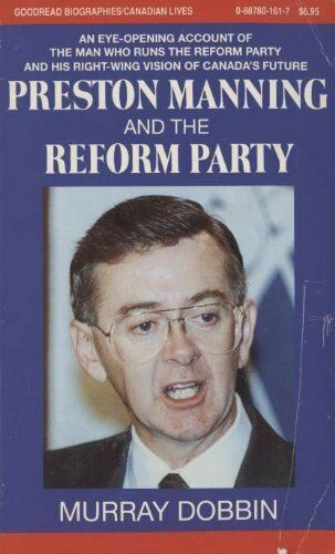 Preston Manning and the Reform Party (Goodread Bio