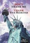 Don't Thank Me Thank Your Recruiter by Ken Conklin 9781477202975