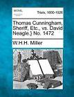 Thomas Cunningham, Sheriff, Etc., vs. David Neagle.} No. 1472 by W H H Miller (Paperback / softback, 2012)
