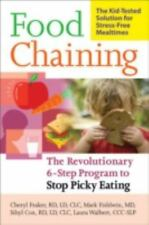 Food Chaining : Proven 6 Step Plan to Stop Picky Eating... by Cheri Fraker et al