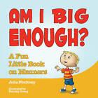 Am I Big Enough?: A Fun Little Book on Manners by Julia Pinckney (Hardback, 2016)