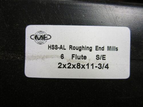 Roughing End Mill 2x2x8x11-3//4 6Flutes,Super HSS M2Al,#1002X-755-New
