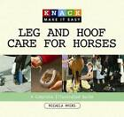 Knack Leg and Hoof Care for Horses: A Complete Illustrated Guide by Micaela Myers (Paperback, 2008)