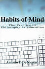 Habits of Mind: An Introduction to the Philosophy of Education by Antonio T de Nicolas (Paperback / softback, 2000)