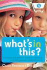 What's in This?: The Essential Parents' Guide to What's in Over 500 Popular Children's Foods by Clare Panchoo, Emma Izaby (Paperback, 2008)